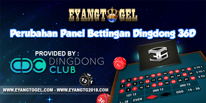 Perubahan Panel Bettingan Dingdong 36D Di Eyangtogel