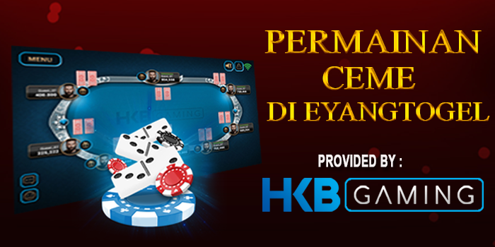 Permainan Ceme HKB Gaming Di Eyangtogel
