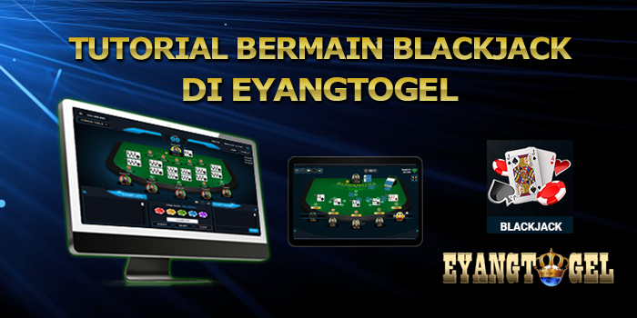 Tutorial Bermain BlackJack Di Situs Eyangtogel