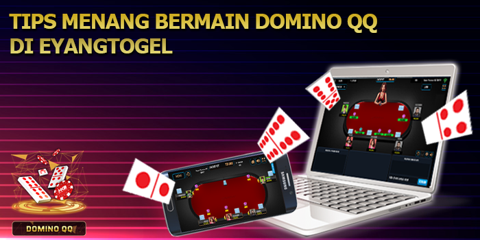 Tips Menang Bermain Domino QQ di Eyangtogel