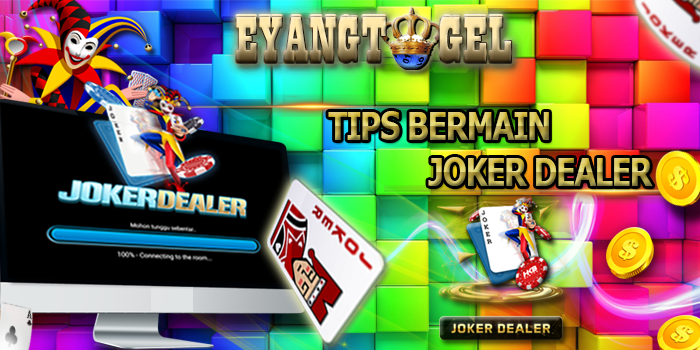 Tips Bermain Joker Dealer Di EyangTogel