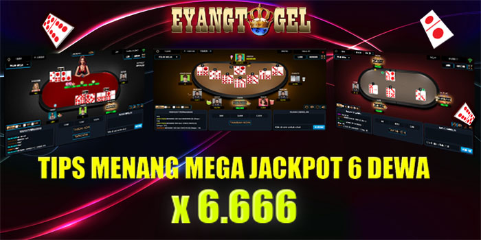 Tips Menang Mega Jackpot 6 Dewa di Eyangtogel