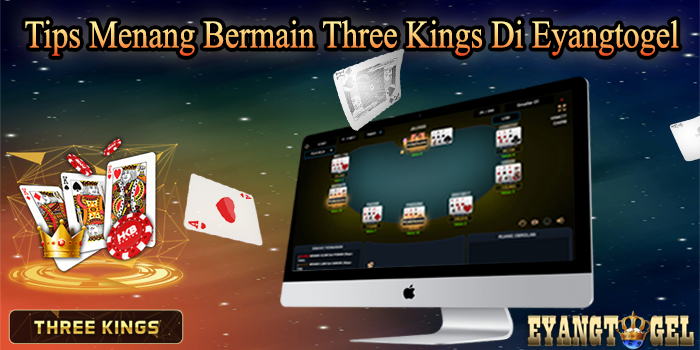 Tips Menang Bermain Three Kings Di Eyangtogel