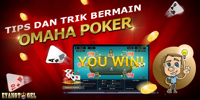 Tips dan Trik Bermain Omaha Poker Di Eyangtogel
