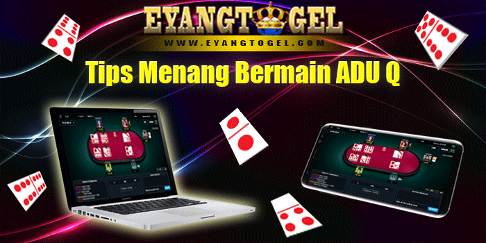 Tips Menang Bermain ADU-Q Di Eyangtogel