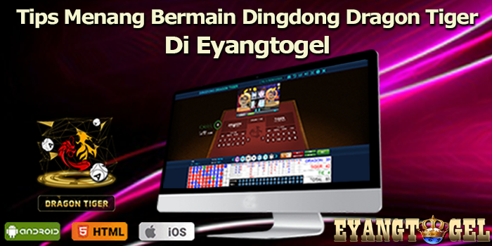 Tips Menang Bermain Dingdong Dragon Tiger Di Eyangtogel