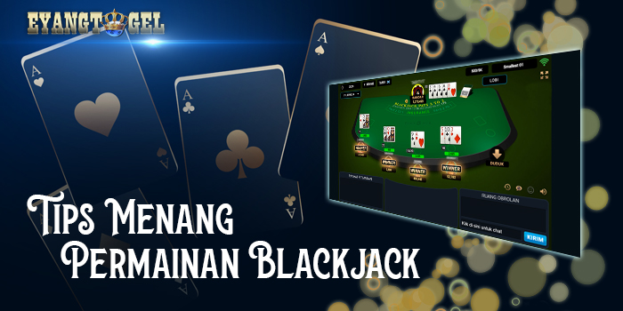 Tips Menang Permainan Blackjack di Eyangtogel